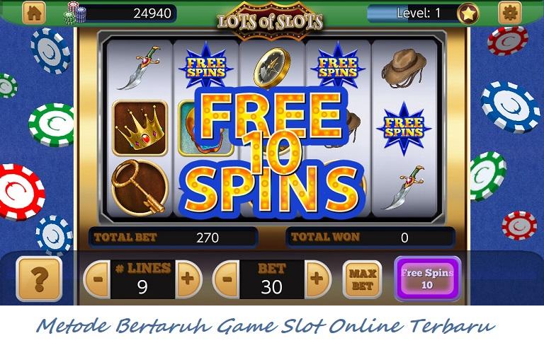 Metode Bertaruh Game Slot Online Terbaru