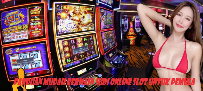 Panduan Mudah Bermain Judi Online Slot Untuk Pemula